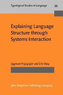 Explaining Language Structure through Systems Interaction - Typological Studies in Language 55 (Hardback)