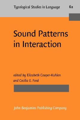 Sound Patterns in Interaction: Cross-linguistic studies from conversation - Typological Studies in Language 62 (Hardback)