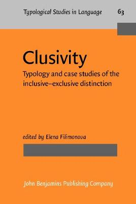Clusivity: Typology and case studies of the inclusive-exclusive distinction - Typological Studies in Language 63 (Hardback)