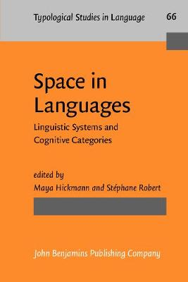 Space in Languages: Linguistic Systems and Cognitive Categories - Typological Studies in Language 66 (Paperback)