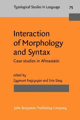 Interaction of Morphology and Syntax: Case studies in Afroasiatic - Typological Studies in Language 75 (Hardback)