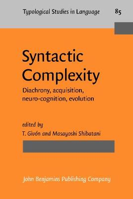 Syntactic Complexity: Diachrony, acquisition, neuro-cognition, evolution - Typological Studies in Language 85 (Hardback)