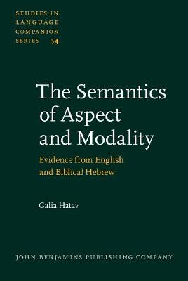 The Semantics of Aspect and Modality: Evidence from English and Biblical Hebrew - Studies in Language Companion Series 34 (Hardback)