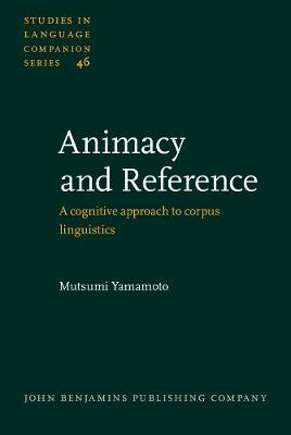 Animacy and Reference: A cognitive approach to corpus linguistics - Studies in Language Companion Series 46 (Hardback)
