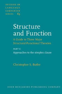 Structure and Function: Approaches to the Simplex Clause Pt. 1: A Guide to Three Major Structural-functional Theories - Studies in Language Companion Series v. 63 (Paperback)