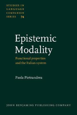 Epistemic Modality: Functional properties and the Italian system - Studies in Language Companion Series 74 (Hardback)