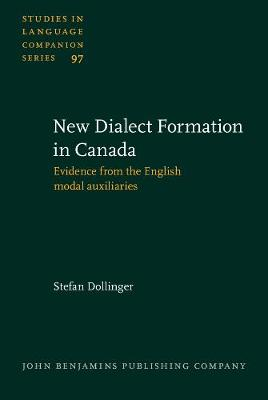New-Dialect Formation in Canada: Evidence from the English modal auxiliaries - Studies in Language Companion Series 97 (Hardback)