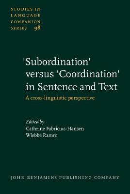 'Subordination' versus 'Coordination' in Sentence and Text: A cross-linguistic perspective - Studies in Language Companion Series 98 (Hardback)