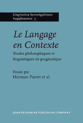 Le Langage en Contexte: Etudes philosophiques et linguistiques de pragmatique - Lingvisticae Investigationes Supplementa 3 (Hardback)