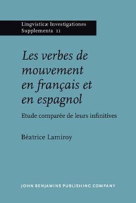 Les verbes de mouvement en francais et en espagnol: Etude comparee de leurs infinitives - Lingvisticae Investigationes Supplementa 11 (Hardback)