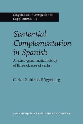Sentential Complementation in Spanish: A lexico-grammatical study of three classes of verbs - Lingvisticae Investigationes Supplementa 14 (Hardback)