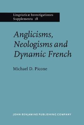 Anglicisms, Neologisms and Dynamic French - Lingvisticae Investigationes Supplementa 18 (Hardback)
