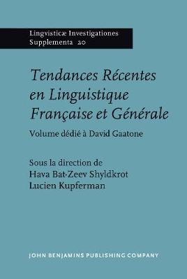 Tendances Recentes en Linguistique Francaise et Generale: Volume dedie a David Gaatone - Lingvisticae Investigationes Supplementa 20 (Hardback)