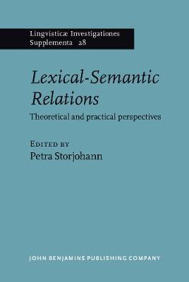 Lexical-Semantic Relations: Theoretical and practical perspectives - Lingvisticae Investigationes Supplementa 28 (Hardback)