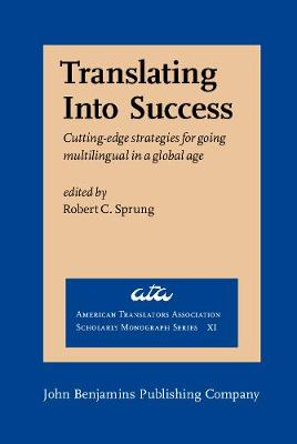 Translating Into Success: Cutting-edge strategies for going multilingual in a global age - American Translators Association Scholarly Monograph Series XI (Hardback)