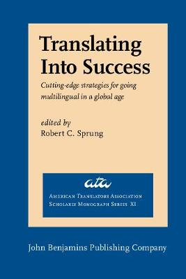 Translating Into Success: Cutting-edge strategies for going multilingual in a global age - American Translators Association Scholarly Monograph Series XI (Paperback)