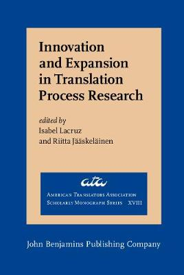 Innovation and Expansion in Translation Process Research - American Translators Association Scholarly Monograph Series XVIII (Hardback)