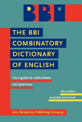 The BBI Combinatory Dictionary of English: Your guide to collocations and grammar. Third edition revised by Robert Ilson (Hardback)
