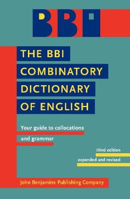 The BBI Combinatory Dictionary of English: Your guide to collocations and grammar. Third edition revised by Robert Ilson (Paperback)