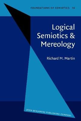 Logical Semiotics & Mereology - Foundations of Semiotics 16 (Hardback)
