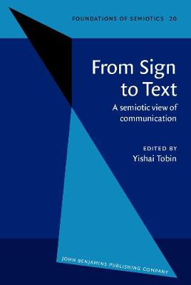 From Sign to Text: A semiotic view of communication - Foundations of Semiotics 20 (Hardback)