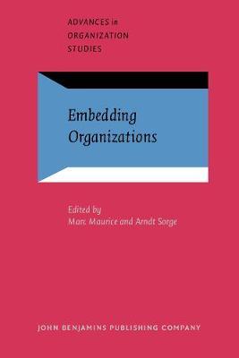 Embedding Organizations: Societal analysis of actors, organizations and socio-economic context - Advances in Organization Studies 4 (Paperback)