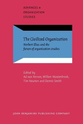 The Civilized Organization: Norbert Elias and the future of organization studies - Advances in Organization Studies 10 (Paperback)