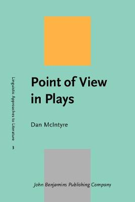 Point of View in Plays: A cognitive stylistic approach to viewpoint in drama and other text-types - Linguistic Approaches to Literature 3 (Hardback)