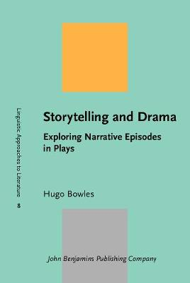 Storytelling and Drama: Exploring Narrative Episodes in Plays - Linguistic Approaches to Literature 8 (Hardback)