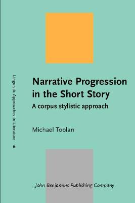 Narrative Progression in the Short Story: A corpus stylistic approach - Linguistic Approaches to Literature 6 (Paperback)