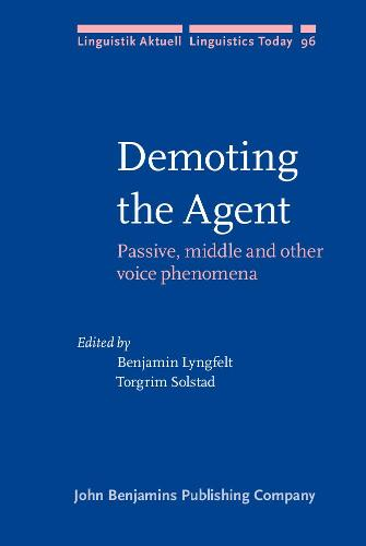 Demoting the Agent: Passive, middle and other voice phenomena - Linguistik Aktuell/Linguistics Today 96 (Hardback)