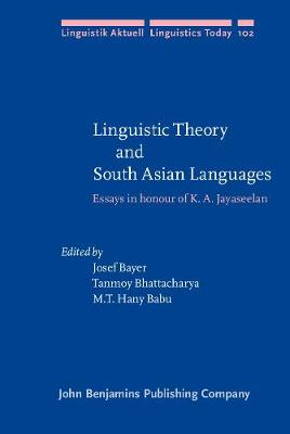 Linguistic Theory and South Asian Languages: Essays in honour of K. A. Jayaseelan - Linguistik Aktuell/Linguistics Today 102 (Hardback)