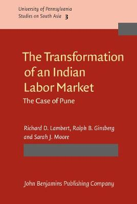 The Transformation of an Indian Labor Market: The Case of Pune - University of Pennsylvania Studies on South Asia 3 (Hardback)