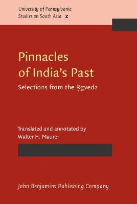 Pinnacles of India's Past: Selections from the RÌ£gveda - University of Pennsylvania Studies on South Asia 2 (Hardback)