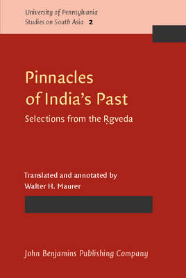 Pinnacles of India's Past: Selections from the Rgveda - University of Pennsylvania Studies on South Asia 2 (Paperback)