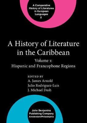 A History of Literature in the Caribbean: Volume 1: Hispanic and Francophone Regions - Comparative History of Literatures in European Languages X (Hardback)