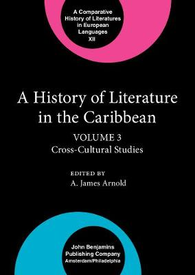 A History of Literature in the Caribbean: Cross-Cultural Studies Volume 3 - Comparative History of Literatures in European Languages v. 12. (Hardback)