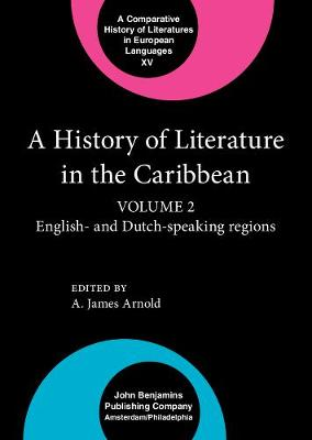 A History of Literature in the Caribbean: English and Dutch Speaking Regions Volume 2 - Comparative History of Literatures in European Languages v. 15 (Hardback)