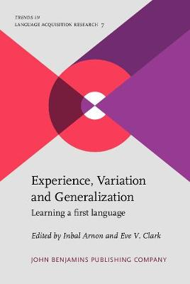 Experience, Variation and Generalization: Learning a first language - Trends in Language Acquisition Research 7 (Hardback)