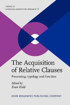 The Acquisition of Relative Clauses: Processing, typology and function - Trends in Language Acquisition Research 8 (Hardback)