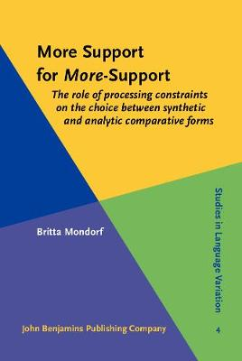 More Support for <i>More</i>-Support: The role of processing constraints on the choice between synthetic and analytic comparative forms - Studies in Language Variation 4 (Hardback)
