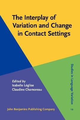 The Interplay of Variation and Change in Contact Settings - Studies in Language Variation 12 (Hardback)