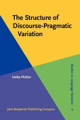 The Structure of Discourse-Pragmatic Variation - Studies in Language Variation 13 (Hardback)