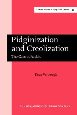 Pidginization and Creolization: The Case of Arabic - Current Issues in Linguistic Theory 33 (Hardback)