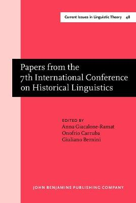 Papers from the 7th International Conference on Historical Linguistics - Current Issues in Linguistic Theory 48 (Hardback)