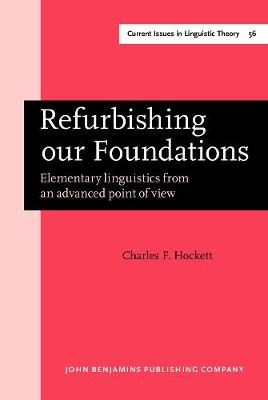 Refurbishing our Foundations: Elementary linguistics from an advanced point of view - Current Issues in Linguistic Theory 56 (Hardback)