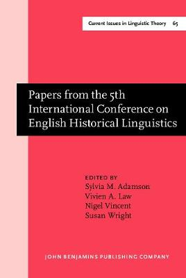 Papers from the 5th International Conference on English Historical Linguistics - Current Issues in Linguistic Theory 65 (Hardback)