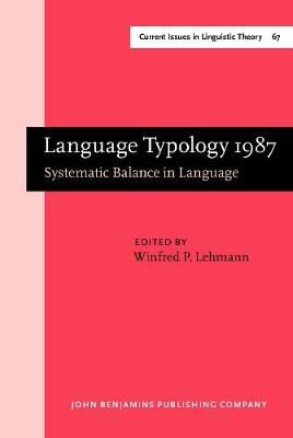 Language Typology 1987: Systematic Balance in Language. Papers from the Linguistic Typology Symposium, Berkeley, 1-3 Dec 1987 - Current Issues in Linguistic Theory 67 (Hardback)