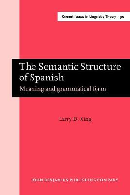 The Semantic Structure of Spanish: Meaning and grammatical form - Current Issues in Linguistic Theory 90 (Hardback)