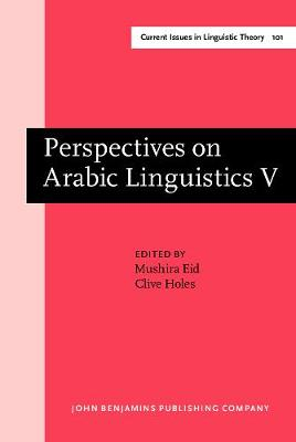 Perspectives on Arabic Linguistics: Papers from the Annual Symposium on Arabic Linguistics. Volume V: Ann Arbor, Michigan 1991 - Perspectives on Arabic Linguistics 101 (Hardback)